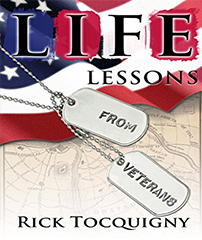 Life Lessons from Veterans by author Rick Tocquigny paying tribute to great Americans who defended our country
